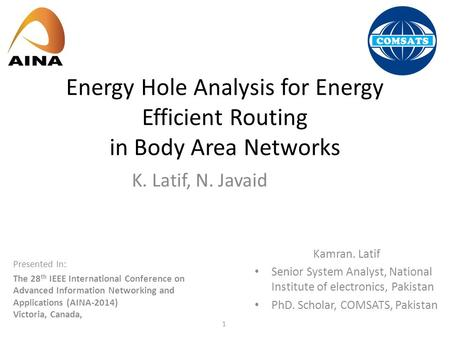Energy Hole Analysis for Energy Efficient Routing in Body Area Networks K. Latif, N. Javaid Kamran. Latif Senior System Analyst, National Institute of.