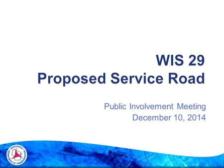 Public Involvement Meeting December 10, 2014.  Introduce the project  Explain the benefits of the project  Discuss tasks completed since last public.