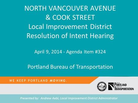 TITLE Tease text NORTH VANCOUVER AVENUE & COOK STREET Local Improvement District Resolution of Intent Hearing April 9, 2014 - Agenda Item #324 Portland.