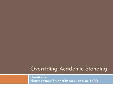 Overriding Academic Standing Questions? Please contact Student Records at 646-1600.