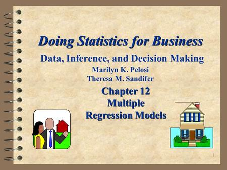 1 Doing Statistics for Business Doing Statistics for Business Data, Inference, and Decision Making Marilyn K. Pelosi Theresa M. Sandifer Chapter 12 Multiple.