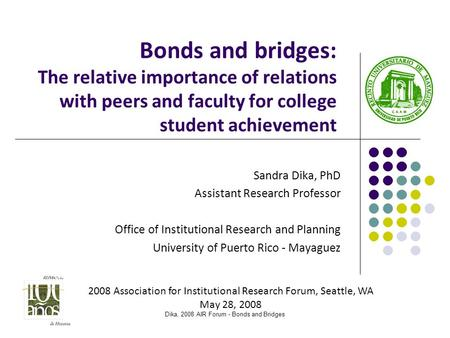 Bonds and bridges: The relative importance of relations with peers and faculty for college student achievement Sandra Dika, PhD Assistant Research Professor.