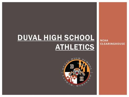 NCAA CLEARINGHOUSE DUVAL HIGH SCHOOL ATHLETICS.  What is the NCAA Clearinghouse?  The clearinghouse evaluates students courses, grades, and tests cores.