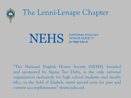 "The Lenni-Lenape Chapter ""The National English Honor Society (NEHS), founded and sponsored by Sigma Tau Delta, is the only national organization exclusively."