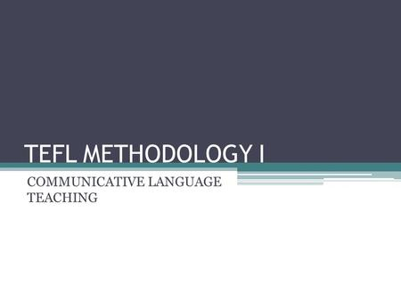 TEFL METHODOLOGY I COMMUNICATIVE LANGUAGE TEACHING.