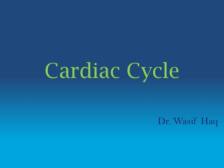 Cardiac Cycle Dr. Wasif Haq. Introduction Cardiac events that occur from beginning of one heartbeat to the beginning of the next. Inversely proportional.