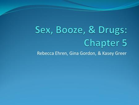 Rebecca Ehren, Gina Gordon, & Kasey Greer. Sex, Booze, & Drugs: An Overview Prostitution Illegal everywhere in U.S. except certain Nevada counties Prohibition.
