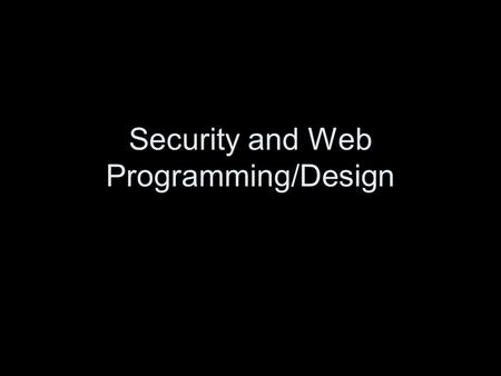 Security and Web Programming/Design. cell phones bio-facilities Sodas, junk food, and coffee Welcome to the No Smoking State.