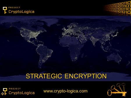 STRATEGIC ENCRYPTION www.crypto-logica.com. 2. TECHNOLOGY FEATURES Future proof – available today Encryption with ANY key length Authentication with ANY.