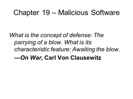 Chapter 19 – Malicious Software What is the concept of defense: The parrying of a blow. What is its characteristic feature: Awaiting the blow. —On War,