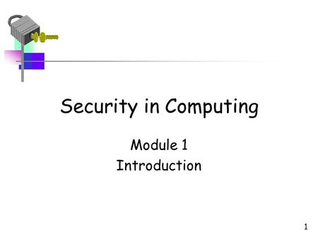 "1 Security in Computing Module 1 Introduction. What Is Security? ""The quality or state of being secure—to be free from danger"" 2."