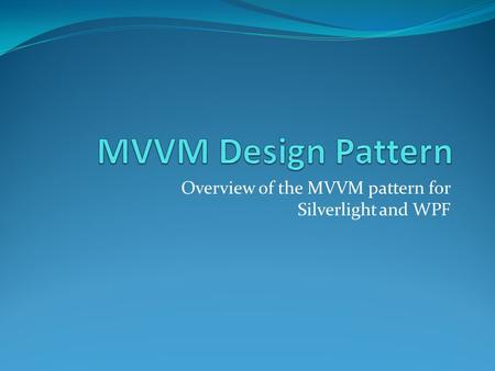 Overview of the MVVM pattern for Silverlight and WPF.