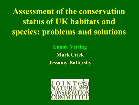 Assessment of the conservation status of UK habitats and species: problems and solutions Emma Verling Mark Crick Jessamy Battersby.