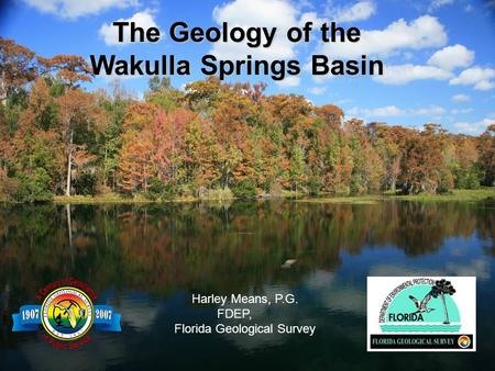 The Geology of the Wakulla Springs Basin Harley Means, P.G. FDEP, Florida Geological Survey.