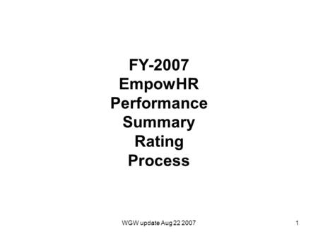 WGW update Aug 22 20071 FY-2007 EmpowHR Performance Summary Rating Process.