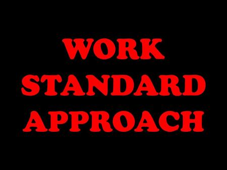 WORK STANDARD APPROACH. In this technique, management establishes the goals openly and sets targets against realistic output standards. These standards.
