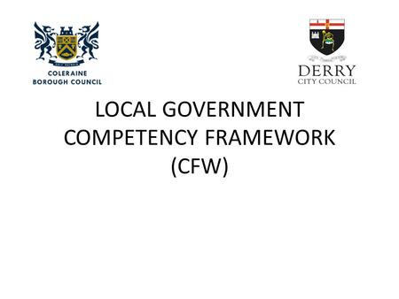LOCAL GOVERNMENT COMPETENCY FRAMEWORK (CFW). Objectives For This Morning Introduction to Framework How the framework can be used Seeing how works in practice.