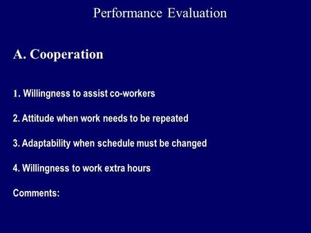 A. Cooperation 1. Willingness to assist co-workers 2. Attitude when work needs to be repeated 3. Adaptability when schedule must be changed 4. Willingness.