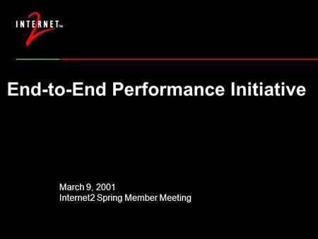 End-to-End Performance Initiative March 9, 2001 Internet2 Spring Member Meeting.
