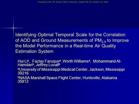 Presented at the 7th Annual CMAS Conference, Chapel Hill, NC, October 6-8, 2008 Identifying Optimal Temporal Scale for the Correlation of AOD and Ground.