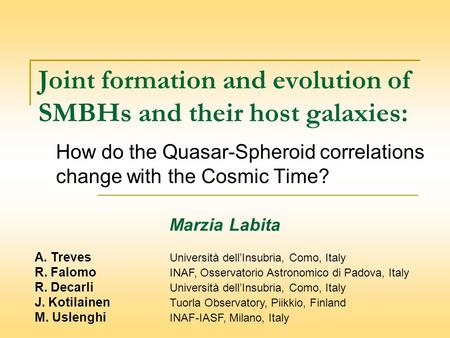 Joint formation and evolution of SMBHs and their host galaxies: How do the Quasar-Spheroid correlations change with the Cosmic Time? A. Treves Università.