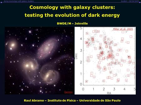 Bwdem – 06/04/2005doing cosmology with galaxy clusters Cosmology with galaxy clusters: testing the evolution of dark energy Raul Abramo – Instituto de.