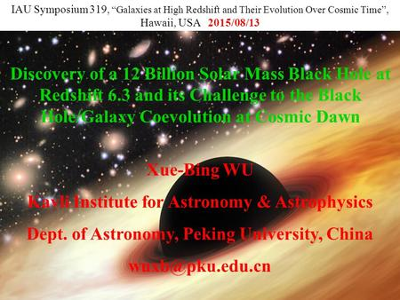 Discovery of a 12 Billion Solar Mass Black Hole at Redshift 6.3 and its Challenge to the Black Hole/Galaxy Coevolution at Cosmic Dawn Xue-Bing WU Kavli.