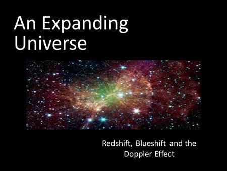 An Expanding Universe Redshift, Blueshift and the Doppler Effect.