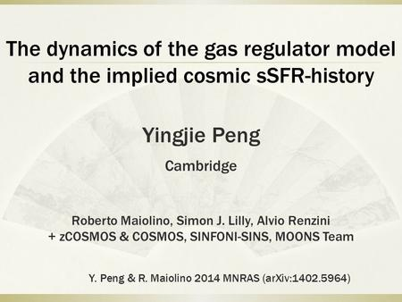 The dynamics of the gas regulator model and the implied cosmic sSFR-history Yingjie Peng Cambridge Roberto Maiolino, Simon J. Lilly, Alvio Renzini + zCOSMOS.