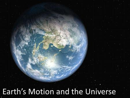 Earth's Motion and the Universe. – The Universe is made of galaxies – Galaxies are made of many stars – Some stars have planetary systems (similar to.