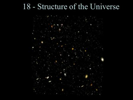 18 - Structure of the Universe. Extragalactic Distance Scale Cepheids M V =-3.35logΠ-2.13+2.13(B-V) Π=period (days) Novae M V (max)=-9.96-2.31log(Δm/day)