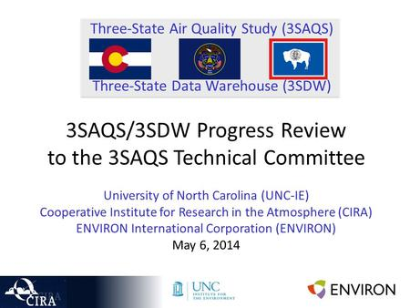 Three-State Air Quality Study (3SAQS) Three-State Data Warehouse (3SDW) 3SAQS/3SDW Progress Review to the 3SAQS Technical Committee University of North.