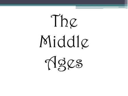 The Middle Ages. The Middle Ages: 500 – 1500 The Medieval Period Rise of the Middle Ages Decline of the Roman Empire.