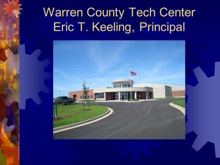 Warren County Tech Center Eric T. Keeling, Principal.