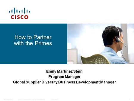 © 2008 Cisco Systems, Inc. All rights reserved.Cisco Public4/24/2008 EMS 1 How to Partner with the Primes Emily Martinez Stein Program Manager Global Supplier.