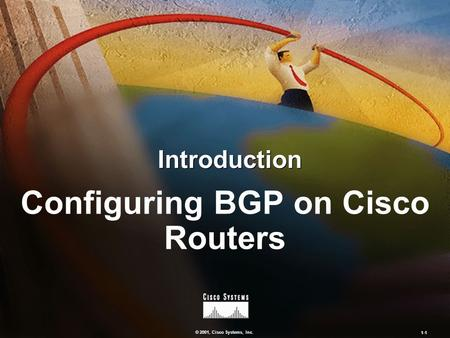 © 2001, Cisco Systems, Inc. 1-1 Introduction Configuring BGP on Cisco Routers.