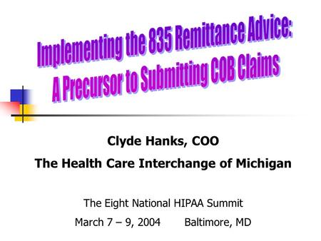 Clyde Hanks, COO The Health Care Interchange of Michigan The Eight National HIPAA Summit March 7 – 9, 2004 Baltimore, MD.