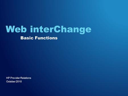 HP Provider Relations October 2010 Web interChange Basic Functions.