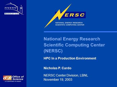 National Energy Research Scientific <strong>Computing</strong> Center (NERSC) HPC In a Production Environment Nicholas P. Cardo NERSC Center Division, LBNL November 19,