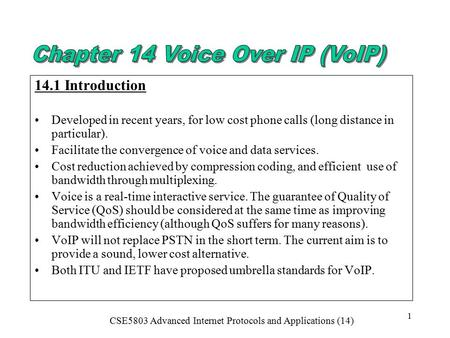 CSE5803 Advanced Internet Protocols and Applications (14) 1 14.1 Introduction Developed in recent years, for low cost phone calls (long distance in particular).