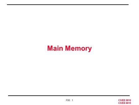 CS/EE 5810 CS/EE 6810 F00: 1 Main Memory. CS/EE 5810 CS/EE 6810 F00: 2 Main Memory Bottom Rung of the Memory Hierarchy 3 important issues –capacity »BellÕs.