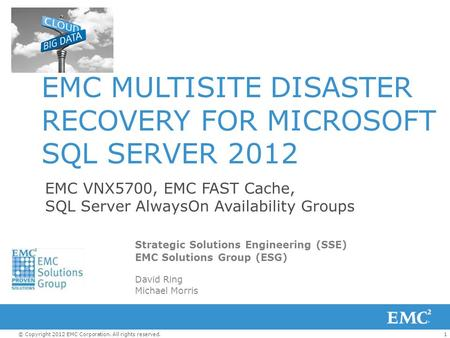 1© Copyright 2012 EMC Corporation. All rights reserved. EMC VNX5700, EMC FAST Cache, SQL Server AlwaysOn Availability Groups Strategic Solutions Engineering.