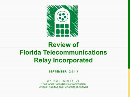 Review of Florida Telecommunications Relay Incorporated B Y A U T H O R I T Y O F The Florida Public Service Commission Office of Auditing and Performance.