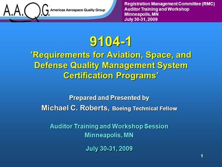 Registration Management Committee (RMC) Auditor Training and Workshop Minneapolis, MN July 30-31, 2009 1 9104-1 'Requirements for Aviation, Space, and.