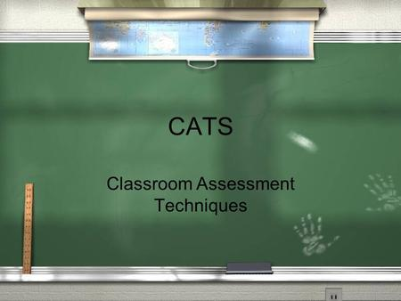 CATS Classroom Assessment Techniques. What are CATS? Simple tools for collecting data on student learning in order to improve it. CATS are feedback devices.