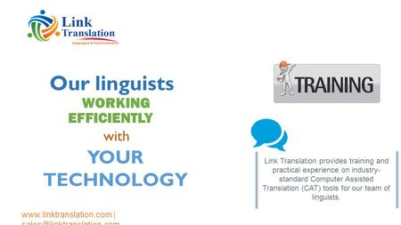Link Translation provides training and practical experience on industry- standard Computer Assisted Translation (CAT) tools for our team of linguists.