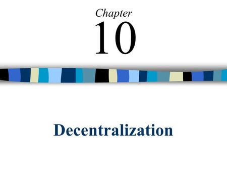 Decentralization Chapter 10. © The McGraw-Hill Companies, Inc., 2002 Irwin/McGraw-Hill 2 Decentralization in Organizations Benefits of Decentralization.