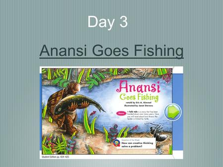 Day 3 Anansi Goes Fishing. Today we will learn: * Vocabulary: New Amazing Words * Phonics/Spelling: Compound Words * Words: Story Words and High-Frequency.