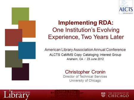 Implementing RDA: One Institution's Evolving Experience, Two Years Later American Library Association Annual Conference ALCTS CaMMS Copy Cataloging Interest.