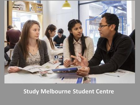 UNCLASSIFIED Study Melbourne Student Centre. UNCLASSIFIED studymelbourne.vic.gov.au What we offer students A welcoming 'drop-in' place in Melbourne's.